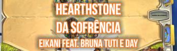 Hearthstone da Sofrência #3: Eikani vs. Bruna Tuti